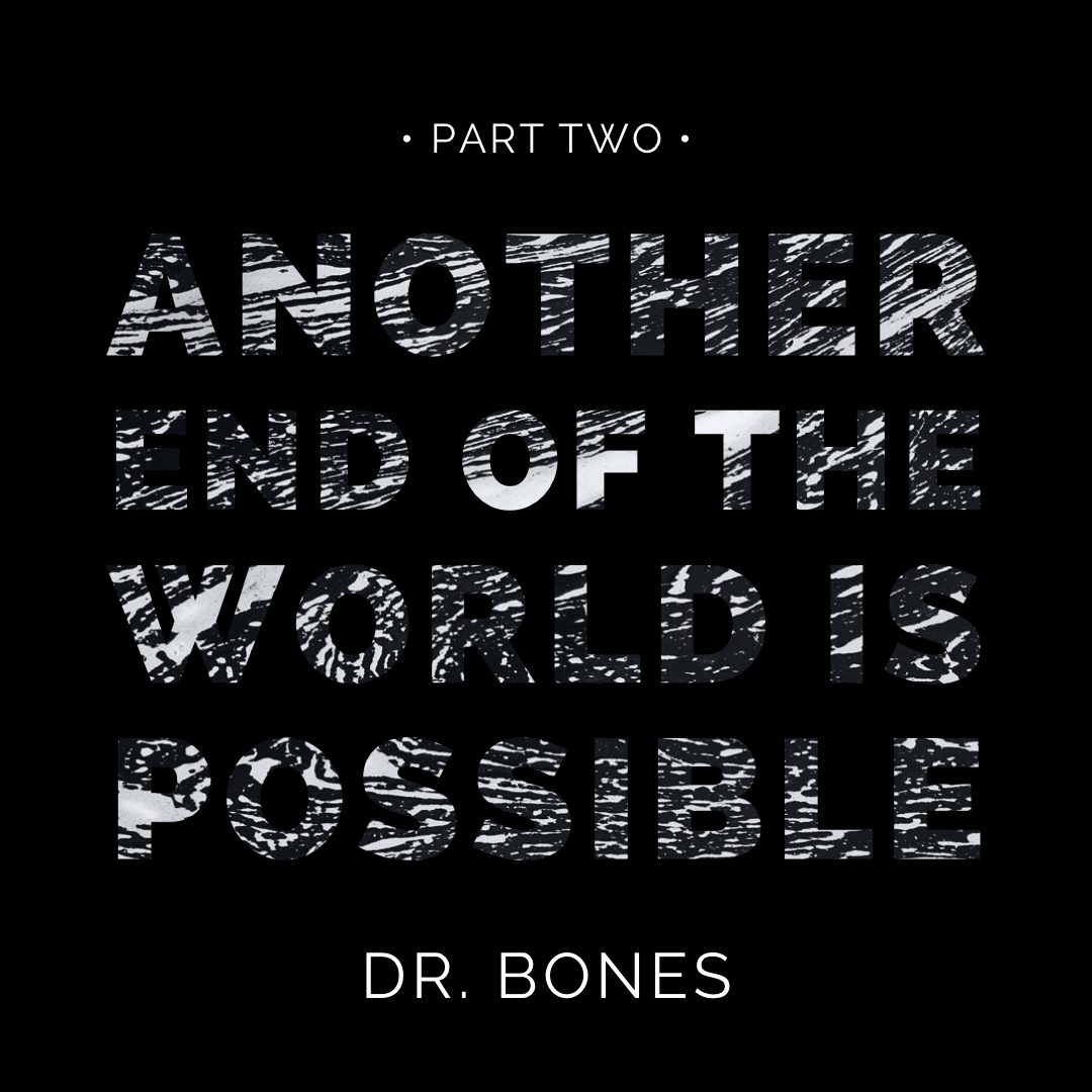 #154 | Another End Of The World Is Possible: Part Two w/ Dr. Bones