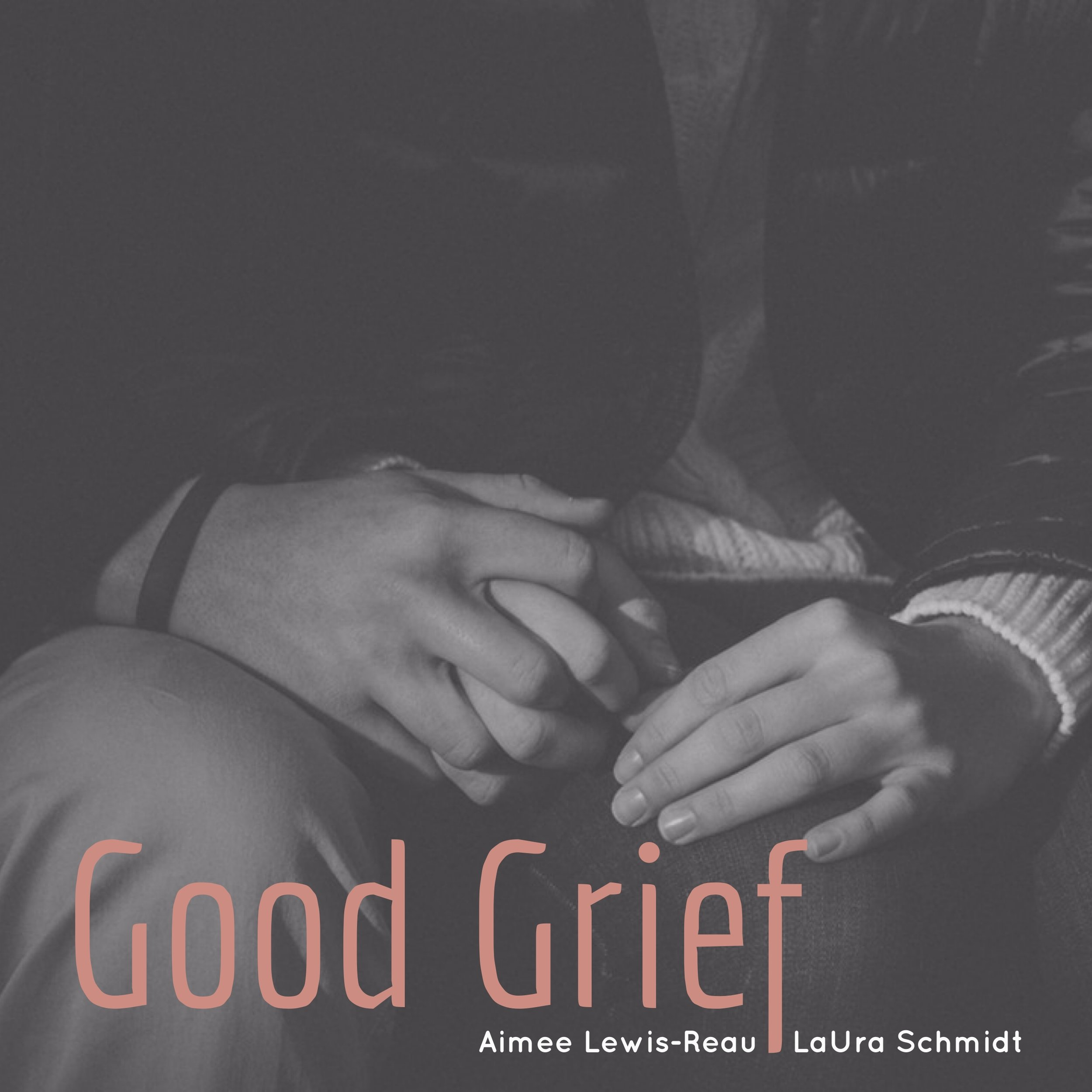 #157 | Good Grief: Building Individual Resilience w/ Aimee Lewis-Reau & LaUra Schmidt