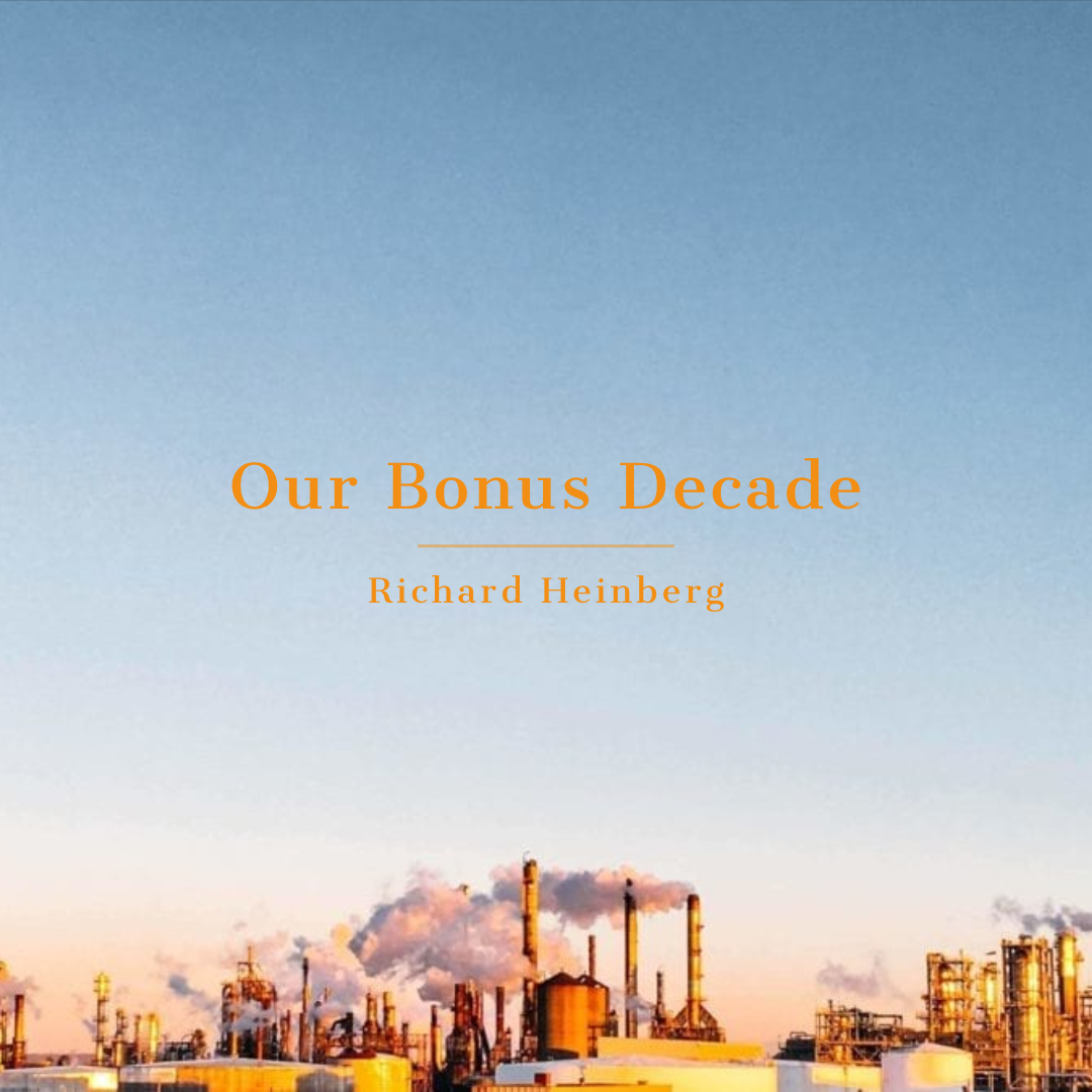 #164 | Our Bonus Decade: Peak Oil & The Unmaking Of The Infinite Growth Paradigm w/ Richard Heinberg