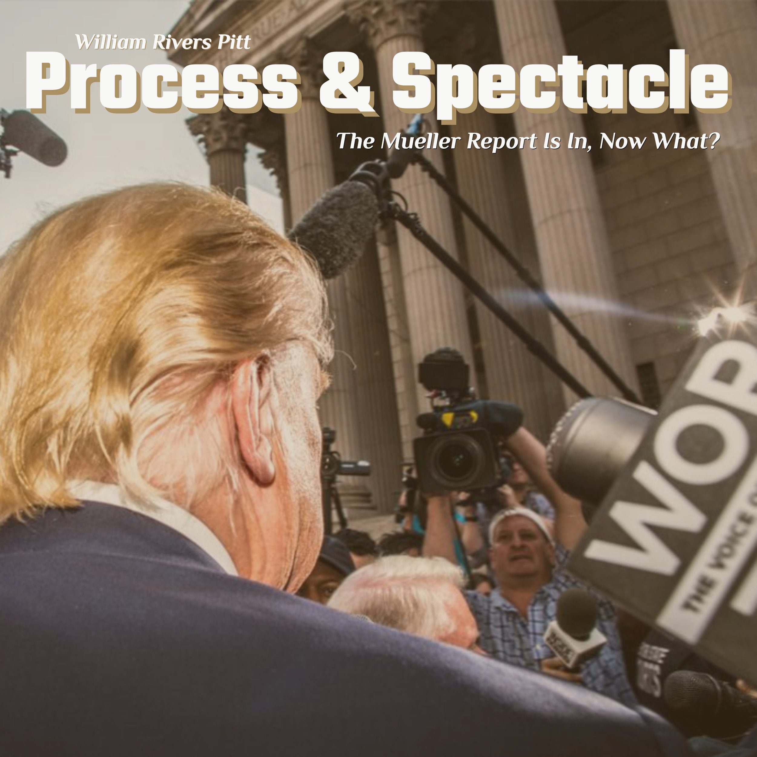 #183 | Process & Spectacle: The Mueller Report Is In, Now What? w/ William Rivers Pitt