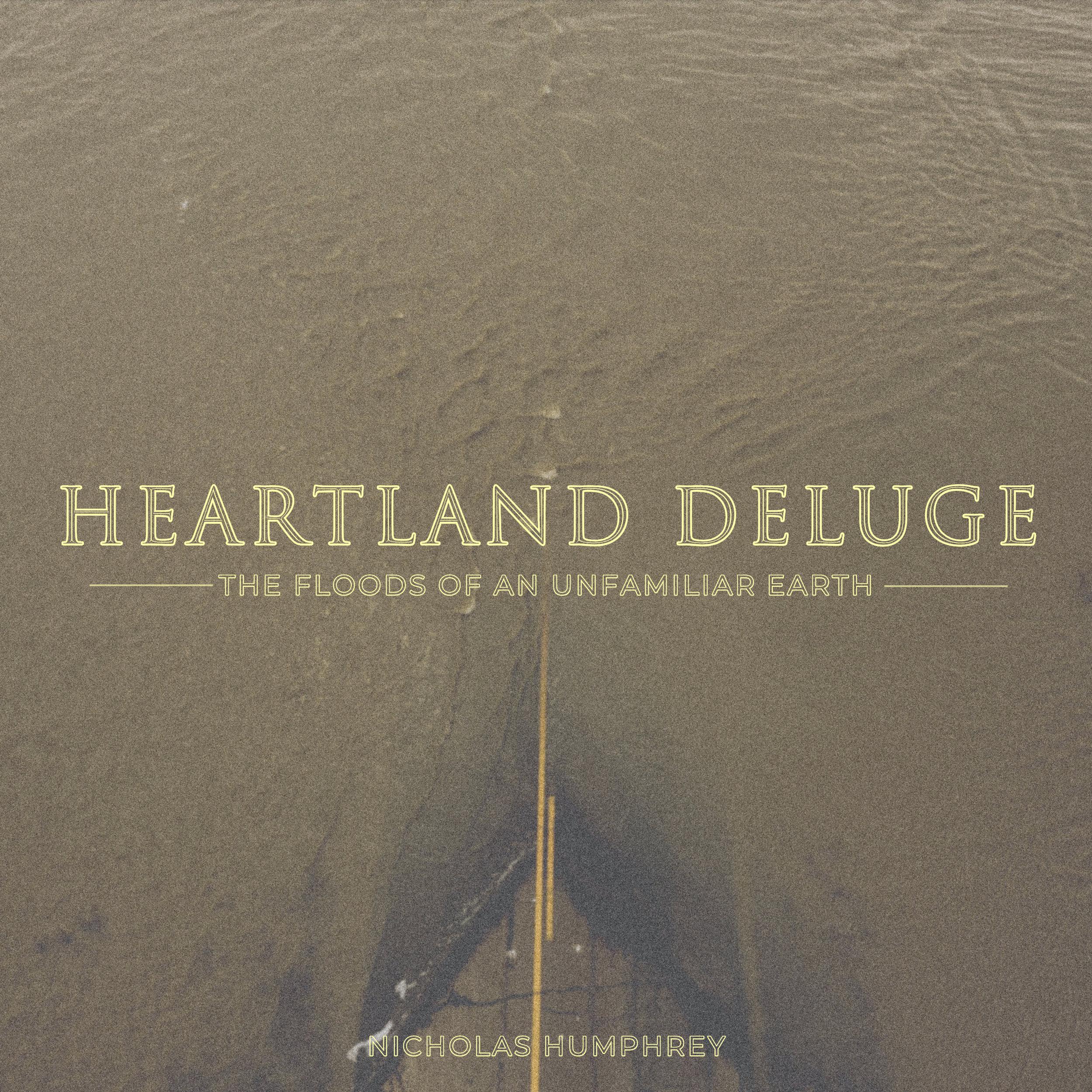 #187 | Heartland Deluge: The Floods Of An Unfamiliar Earth w/ Nicholas Humphrey