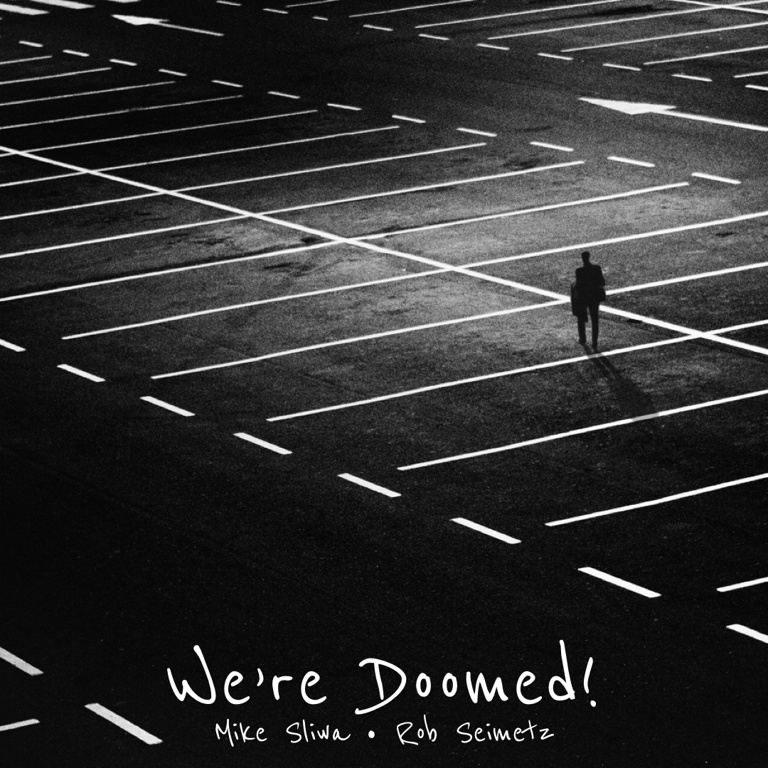 #196 | We're Doomed!: Of Our Elaborate Plans, The End w/ Michael Sliwa & Rob Seimetz