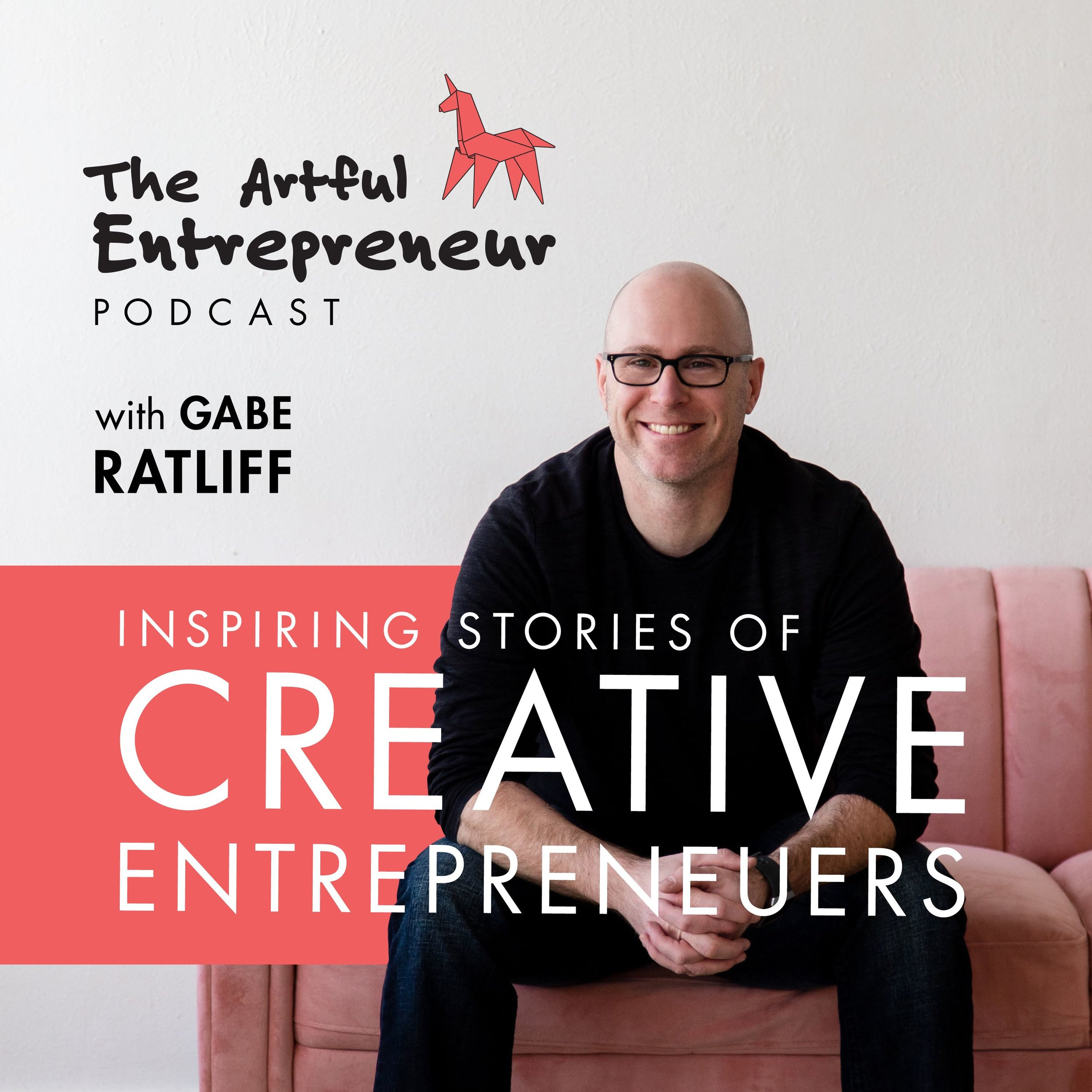 The Artful Entrepreneur Podcast with Gabe Ratliff: Inspiring Stories of Creative Entrepreneurs
