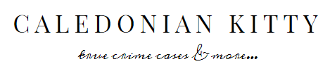 Caledonian Kitty - True Crime Cases & More