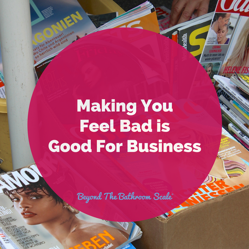 making you feel bad is good for business