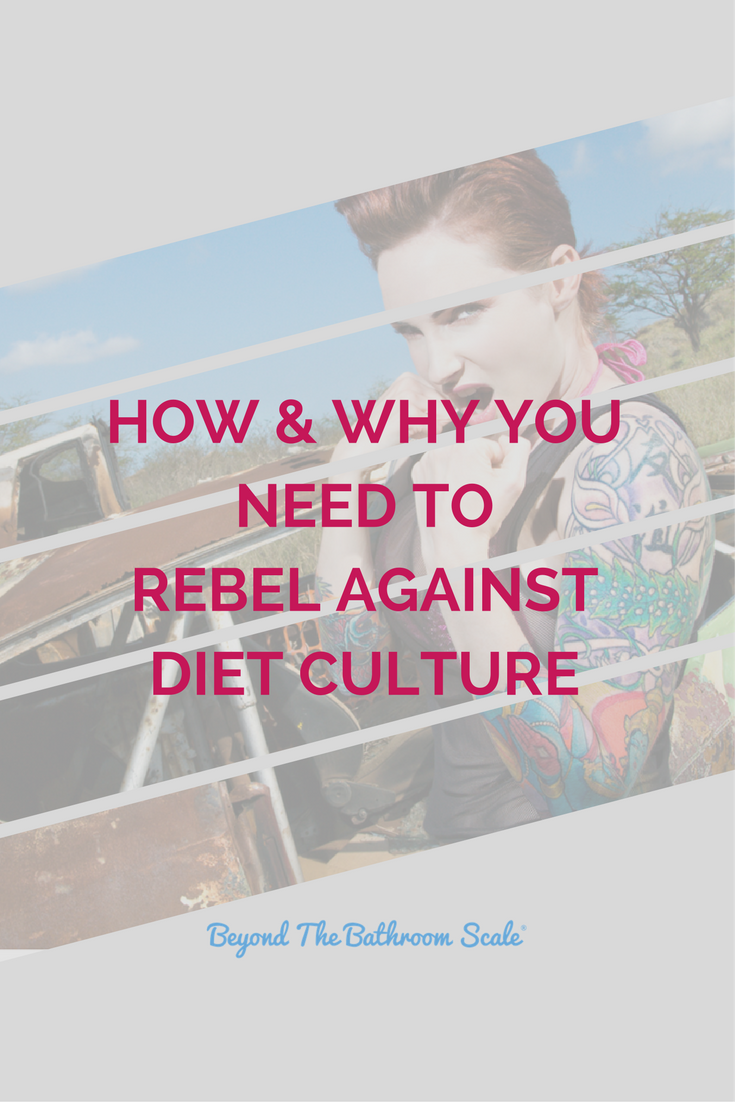 How & Why You Need To Rebel Against Diet Culture.png