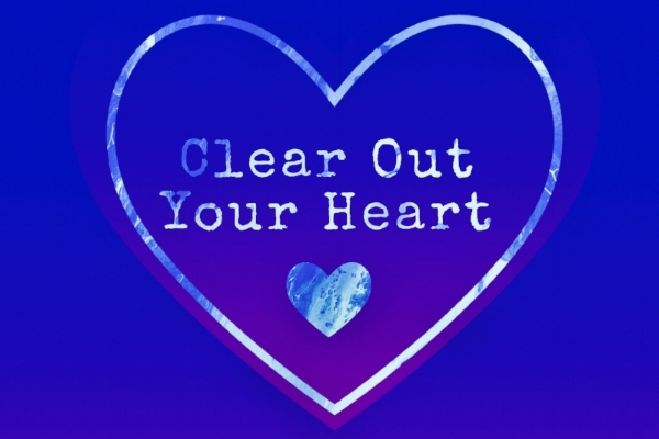 How to clear out your heart.jpg