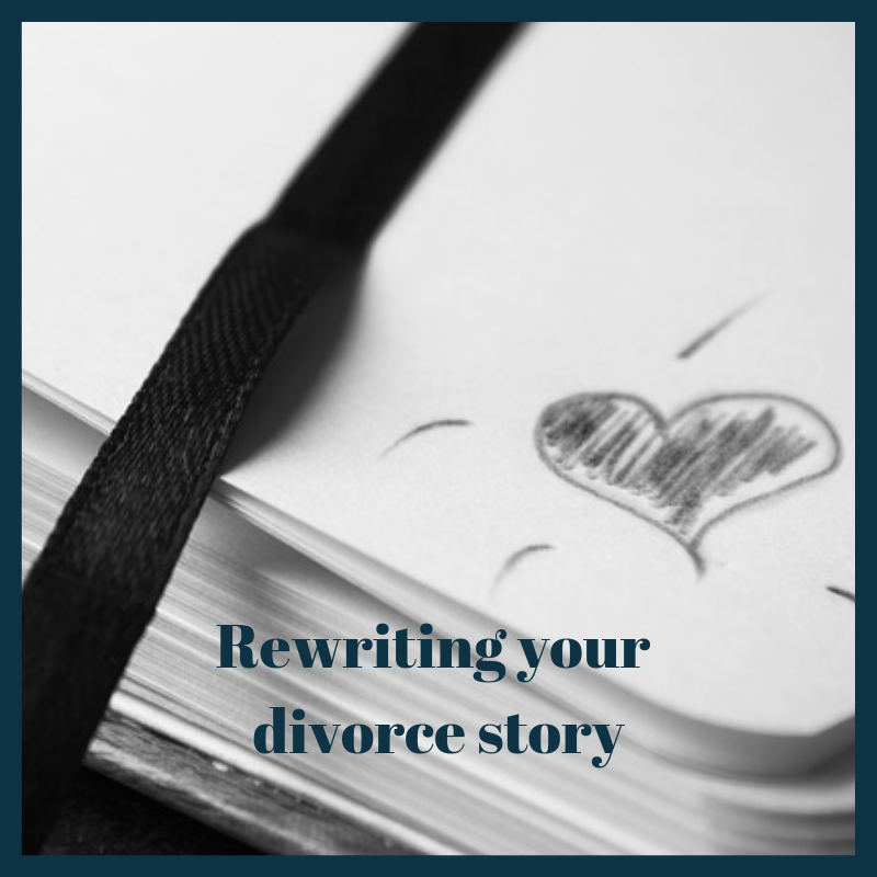 Rewriting your divorce story - Stowe Family Law