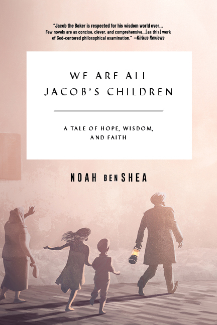 New Book by Noah benShea - WE ARE ALL JACOB'S CHILDRENA Tale of Hope, Wisdom and Faith