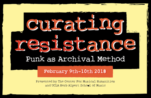 Curating Resistance: Punk as Archival Method - February 9-10, 2018