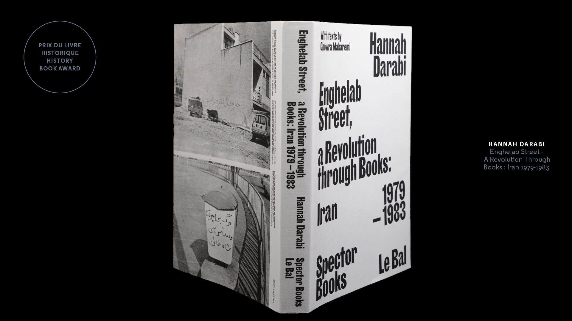 Winner of the Historical Photobook Award:  Hannah Darabi  Enghelab   Street - A Revolution Through Books: Iran 1979-1983   Publishers: co ed. Spector Books & Le Bal. Graphic Design: Fabian Bremer and Pascal Storz