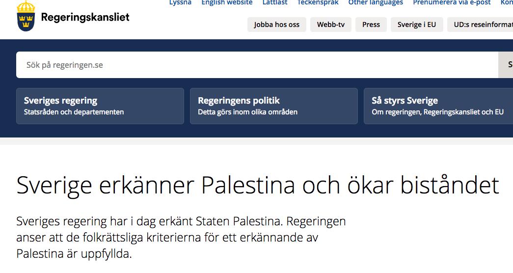 """Källa  regeringen.se  som alltså anser att """"kriterierna"""" för ett erkännande är uppfyllda trots att det enligt folkrätten kräver """" Defined Territorial Entity """" alltså definierat sitt territorium något vare sig PA eller Hamas har annat än möjligtvis att allt är deras. Sveriges regering begick alltså ett brott mot folkrätten när de erkände Palestina."""