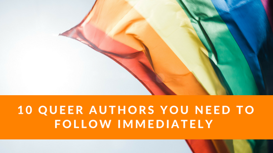 10 Queer Authors you need to follow immediately.png