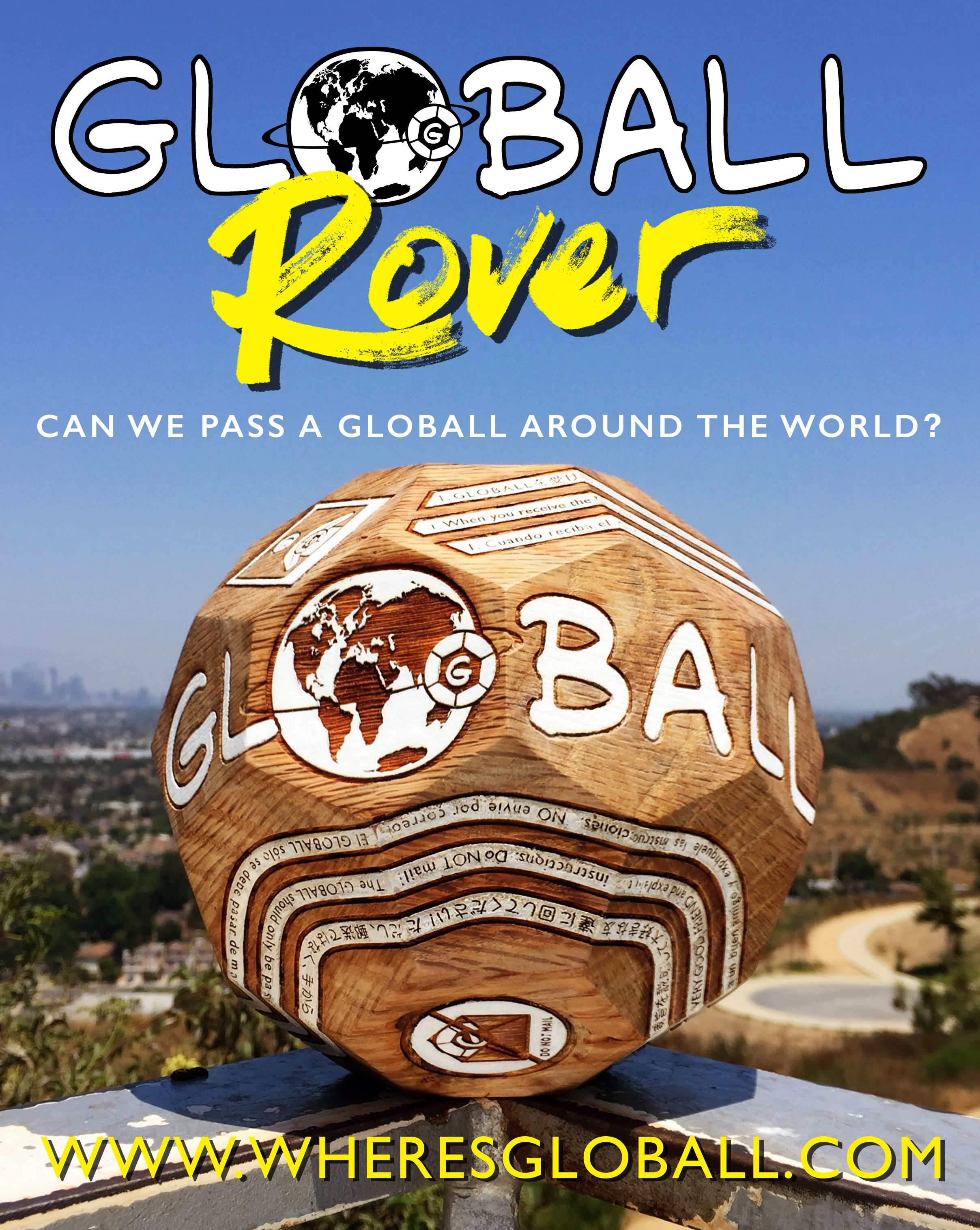 WHAT IS GLOBALL ROVER? - GLOBALL Rover is the trial run. The test pilot. The pioneer. It's the first GLOBALL to go out into the world and see if we can get enough momentum, connect enough people and raise enough funds to make the GLOBALL project, with all seven balls, a reality. GLOBALL Rover needs to explore the world, help us make it so!