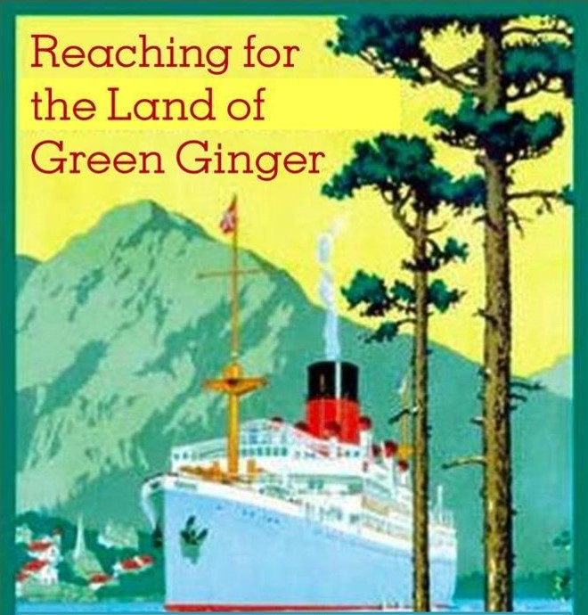Reaching for the Land of Green Ginger -