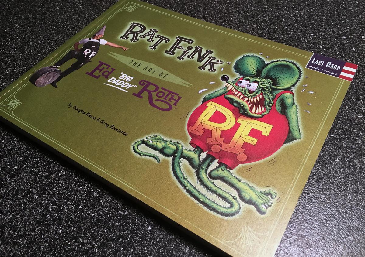 "Rat Fink: The Art of Ed ""Big Daddy"" Roth  by Douglas Nason & Greg Escalante"