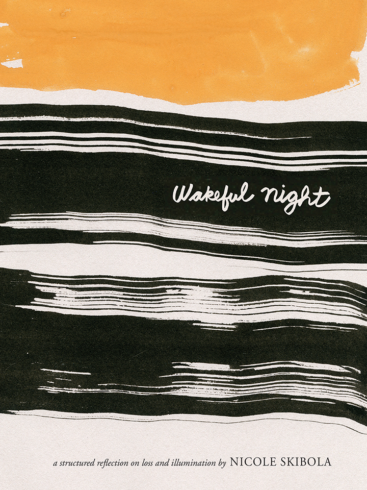 Wakeful Night: A Structured Reflection on Loss And Illumination - By Nicole Skibola