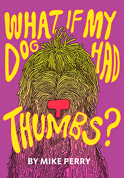 What If My Dog Had Thumbs? - By Mike Perry