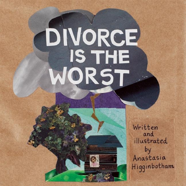 Divorce Is the Worst - By Anastasia Higginbotham