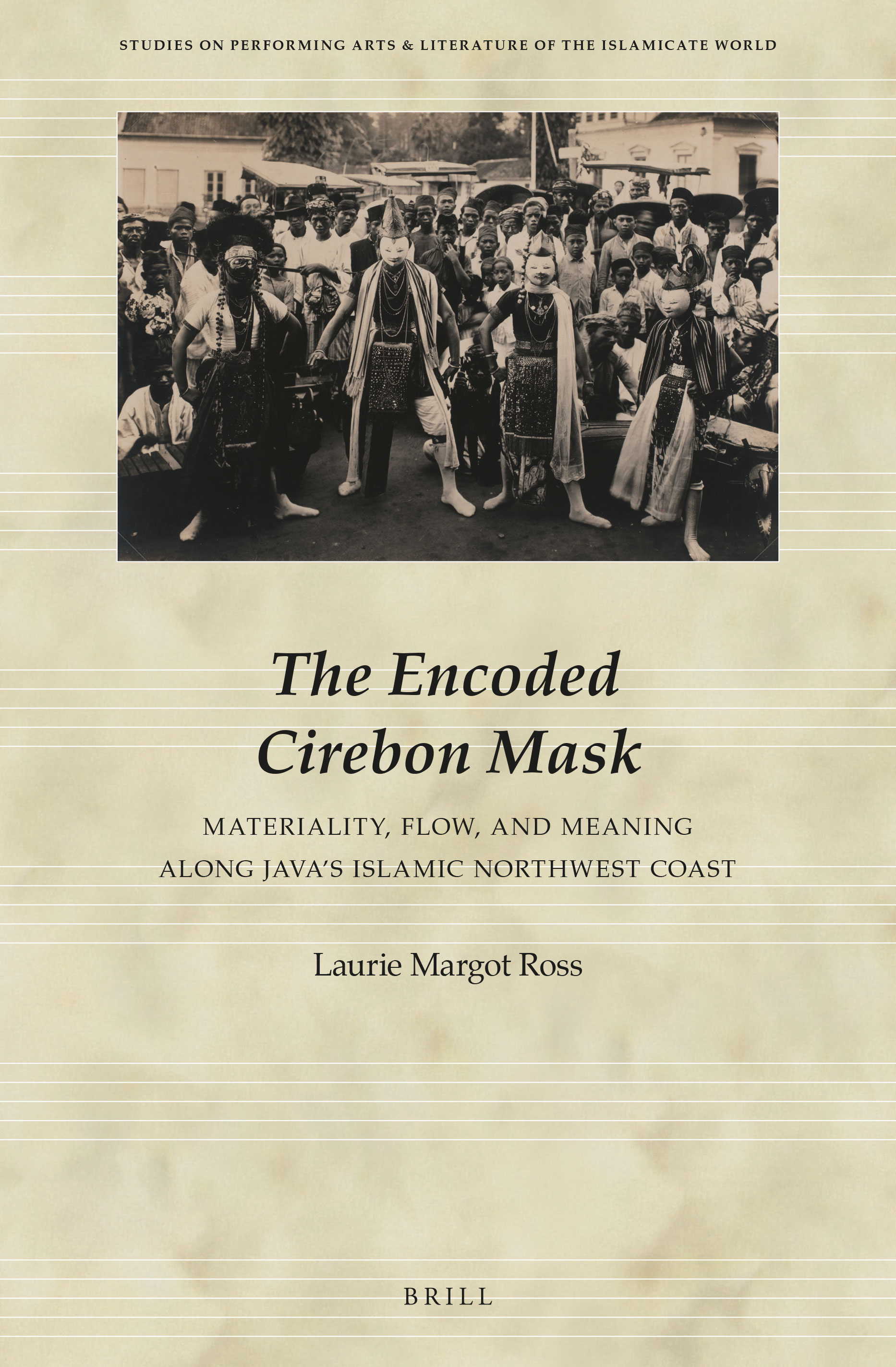 THE ENCODED CIREBON MASK: MATERIALITY, FLOW, AND MEANING ALONG JAVA'S ISLAMIC NORTHWEST COAST