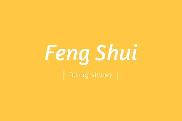 feng shui | fuhng shwey | pronounciation