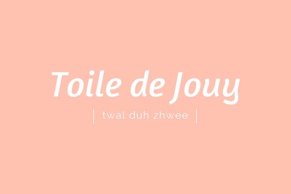 Toile de Jouy | twal duh zhwee | pronounciation