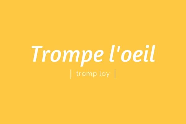 trompe l'oeil | tromp loy | pronounciation