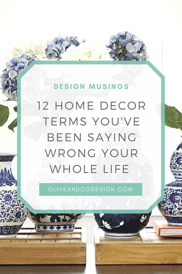 12 Home Decor Terms You've Been Saying Wrong Your Whole Life