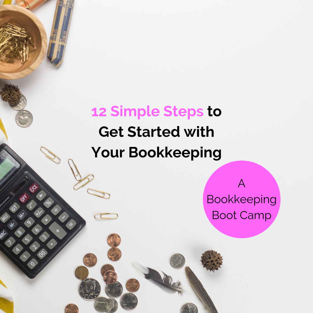 12 Simple Steps to Get Started with Your Bookkeeping.png