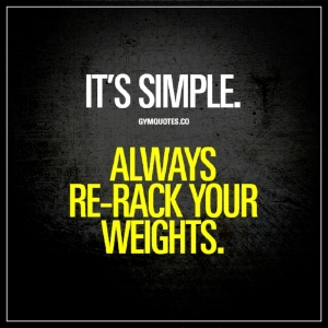 its-simple-always-re-rack-your-weights-gym-quotes.jpg