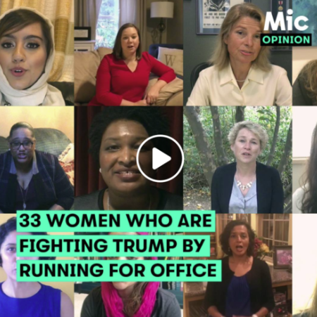 MIC: 33 WOMEN WHO ARE FIGHTING TRUMP BY RUNNING FOR OFFICE   It's been exactly a year since Donald Trump won the presidency.  Instead of giving into despair, these women took matters into their own hands — by running for office.    Read More  >