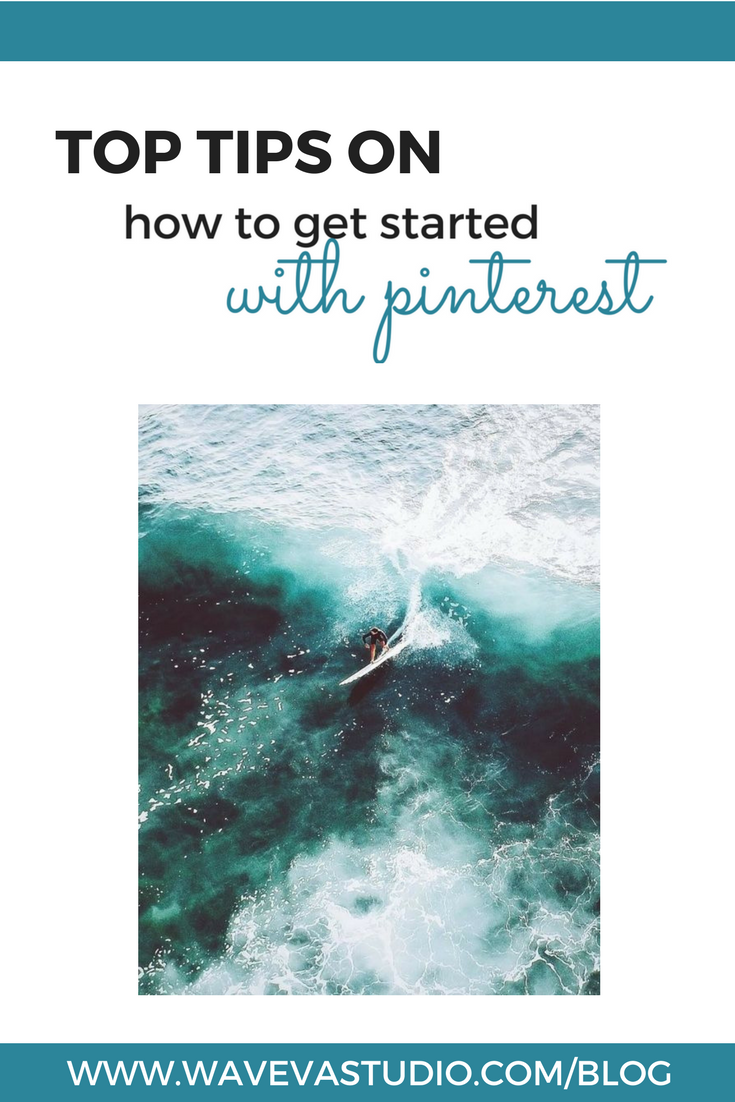 Top tips on how to get started with Pinterest www.wavevastudio.com/blog