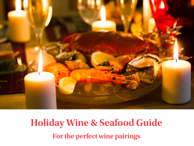 Holiday Wine & Seafood GuideFor the perfect wine pairings - One of the many joys of wine is it's flavorful versatility and ability to pair with any food, sweet or savory, and seafood is no exception. I like to reflect on the link between the sea and the grape. Many of the world's greatest wine producing regions are situated near oceanic coasts and waterways, creating this harmonious dependency-making seafood and wine the best of pairing friends.The holidays are meant to be flush with friends, family, good food and drink. To make busy holiday shopping simpler, here is our easy to follow holiday wine and seafood pairing guide.