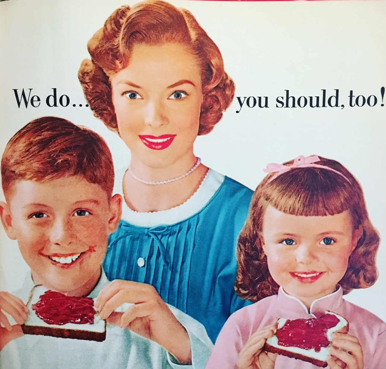 We do…and you should, too.     Woman's Day. July 1956.