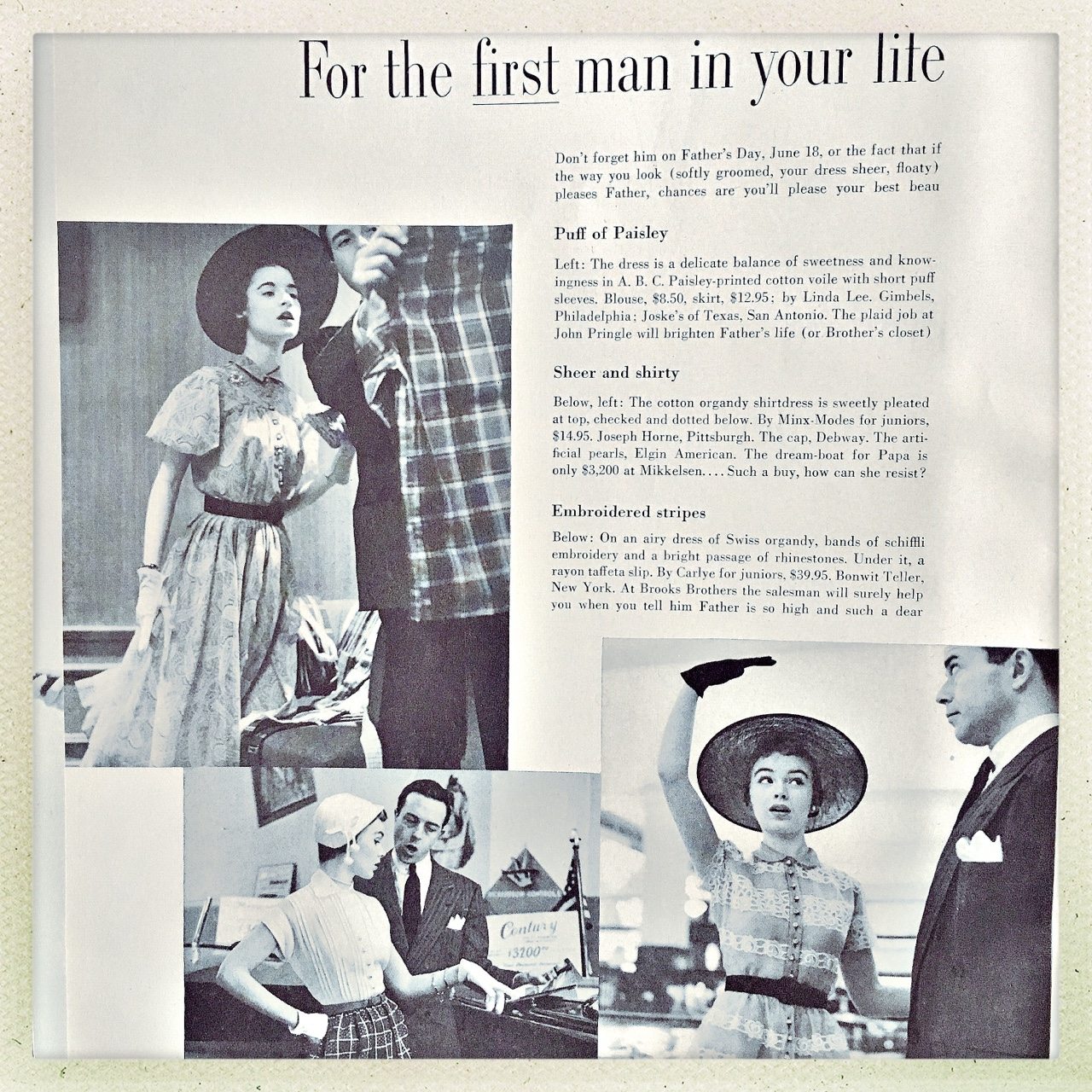 For The First Man In Your Life.   Don't forget him on Father's Day, June 18, or the fact that if the way you look (softly groomed, your dress sheer, floaty) pleases Father, chances are you'll please your best beau.   Mademoiselle. June 1950.
