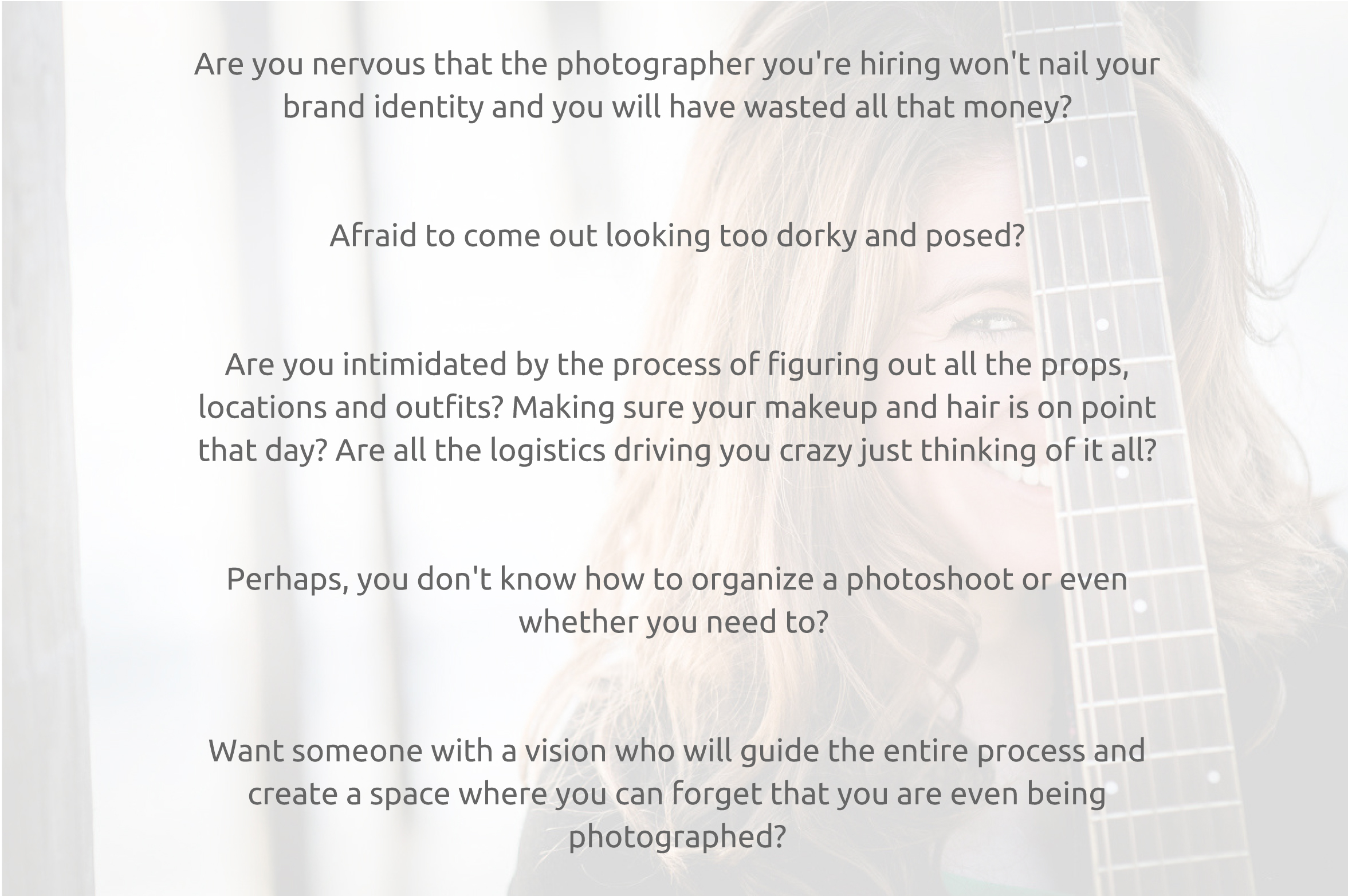 Are you nervous that the photographer you're hiring won't nail your brand identity and you will have wasted all that money-Afraid to come out looking too dorky and posed-Are you intimidated by the process of figuring.jpg