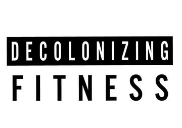 Decolonizing Fitness - Decolonizing Fitness seeks to reimagine what it means for marginalized folks to engage in fitness/wellness practices that promote healing. They offer a platform of support by providing resources and apparel to all bodies!