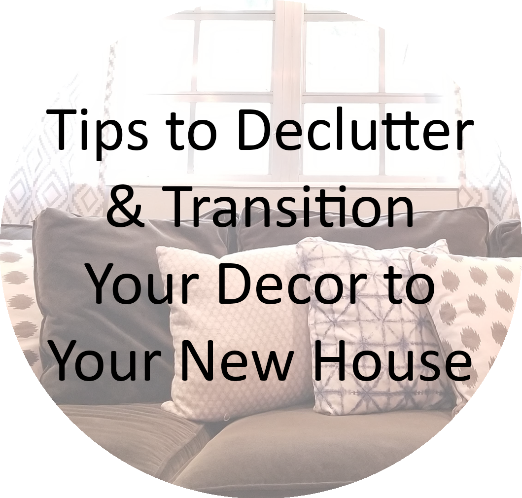 Tips to Declutter & Transition Your Decor to Your New House