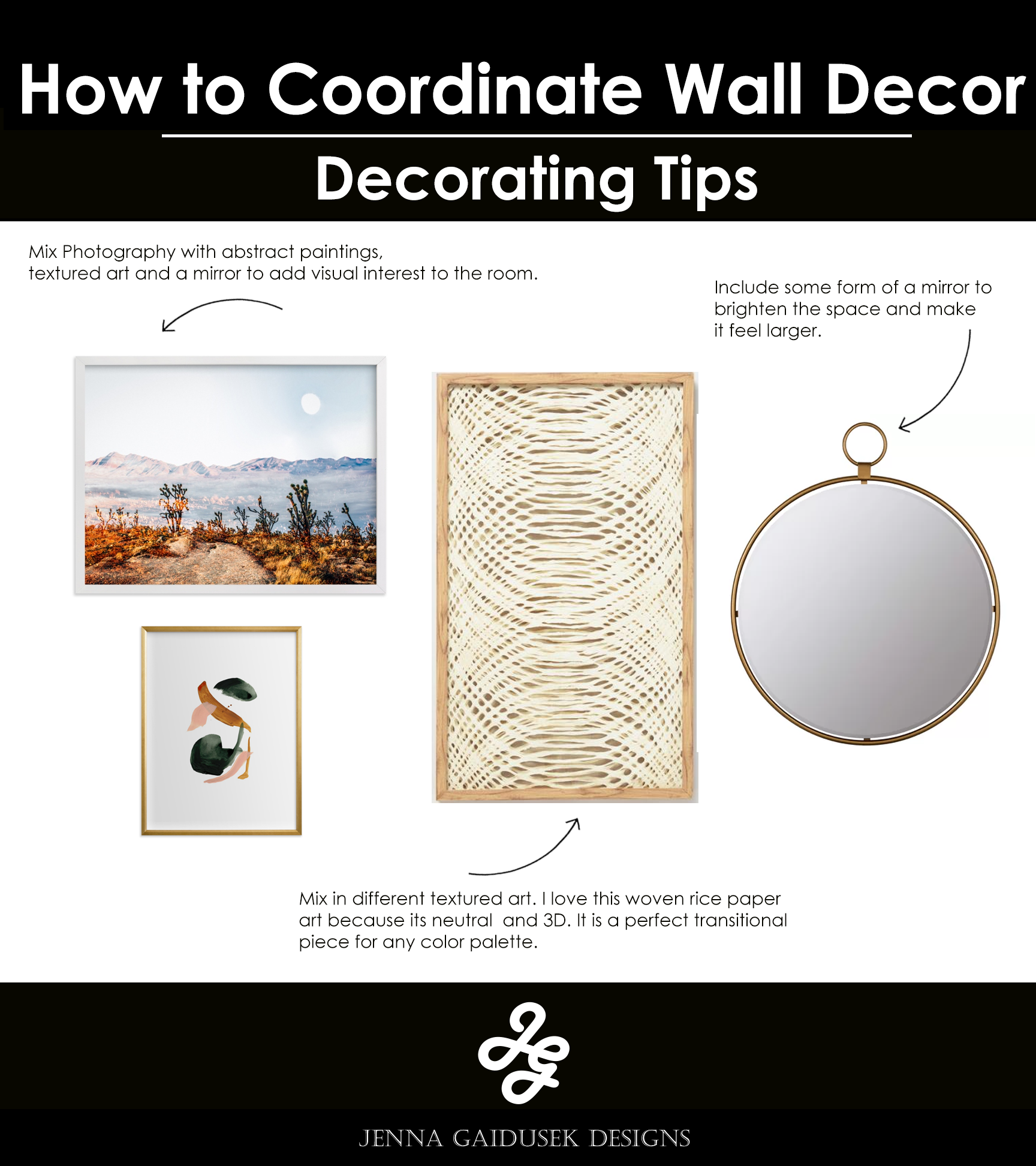 Use one main piece that embodies your color palette that you can pull pops of color from in your other wall decor and room accent colors.  In this example I used the Desert photography for the main source of color and pulled the gold/brass, green and soft blush color in the abstract art. The gold frame adds a border around the centralized design and mixes up the framing in the room to contrast the white border around the photography art.   Mix in different textured art. I love this woven rice paper art because its neutral and 3D. It is a perfect transitional piece for any color palette.