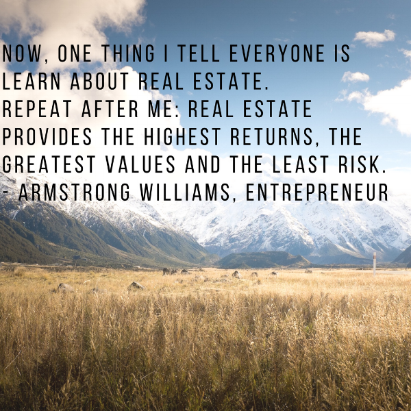 Now, One Thing I Tell Everyone Is Learn About Real Estate. Repeat After Me: Realy Estate Provides The Highest Returns, The Greatest Values And The Least Risk. - Armstrong Williams, Entrepreneur