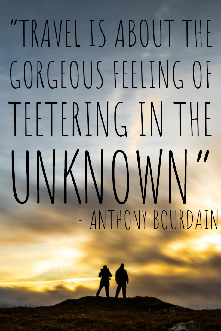 Travel is about the gorgeous feeling of teetering in the unknown.jpg