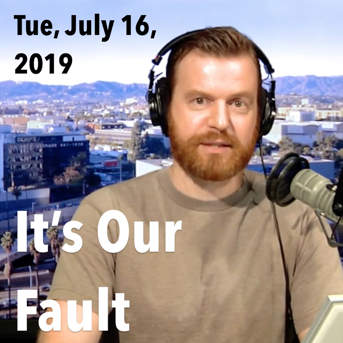 Square thumbnail from today's show, Tuesday, July 16, 2019: It's our fault!