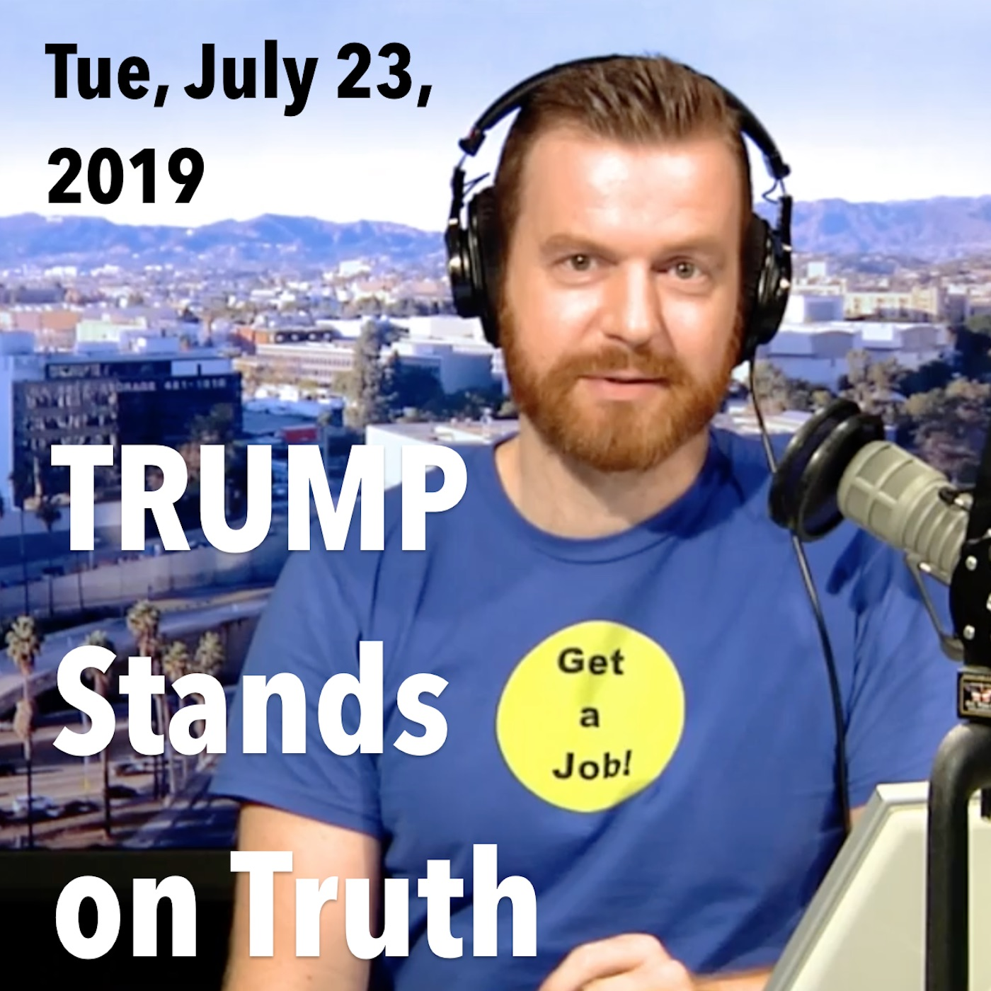 Square thumbnail from today's show, Tuesday, July 23, 2019: Trump Stands on Truth