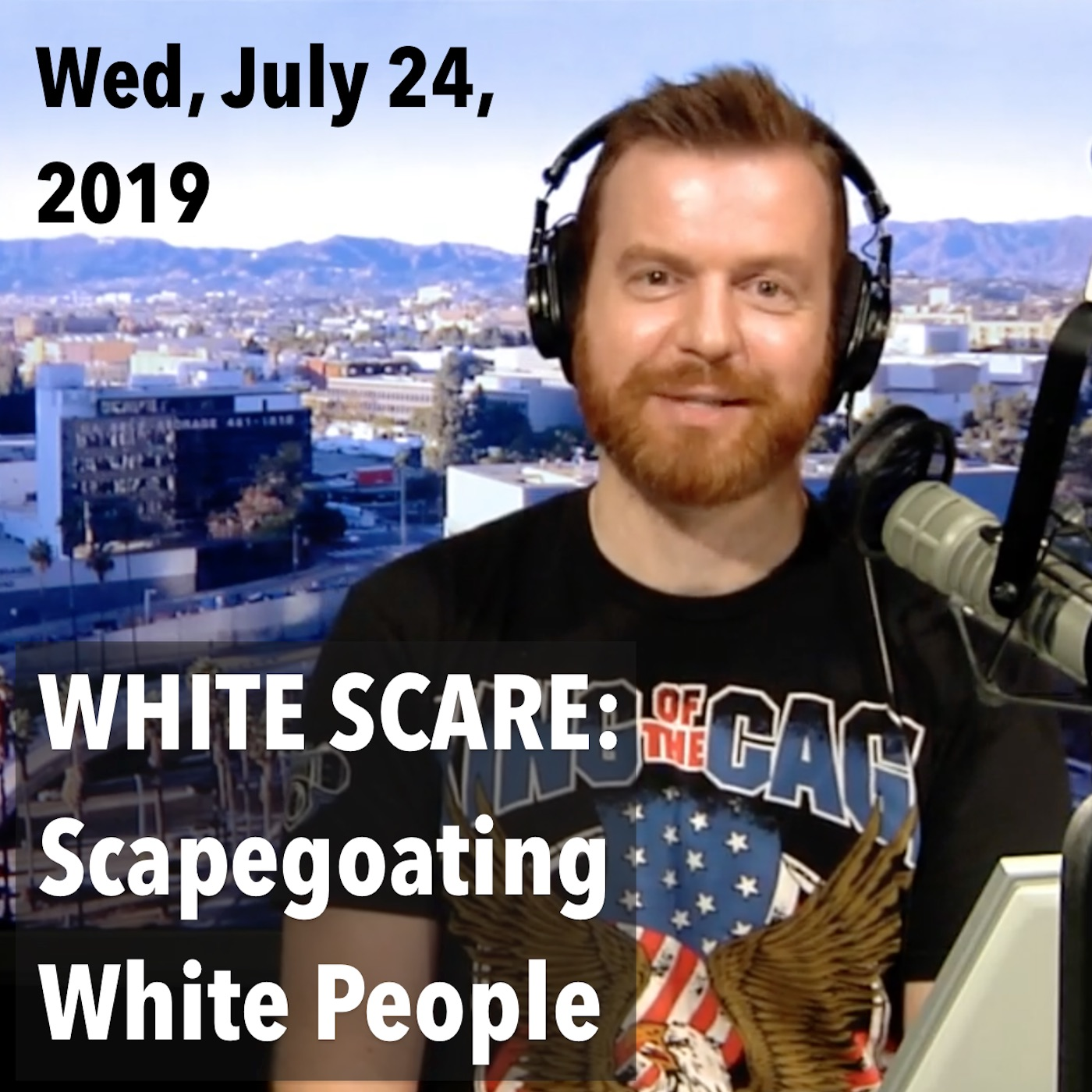 Square thumbnail from today's show, Wednesday, July 24, 2019: WHITE SCARE: Scapegoating White People