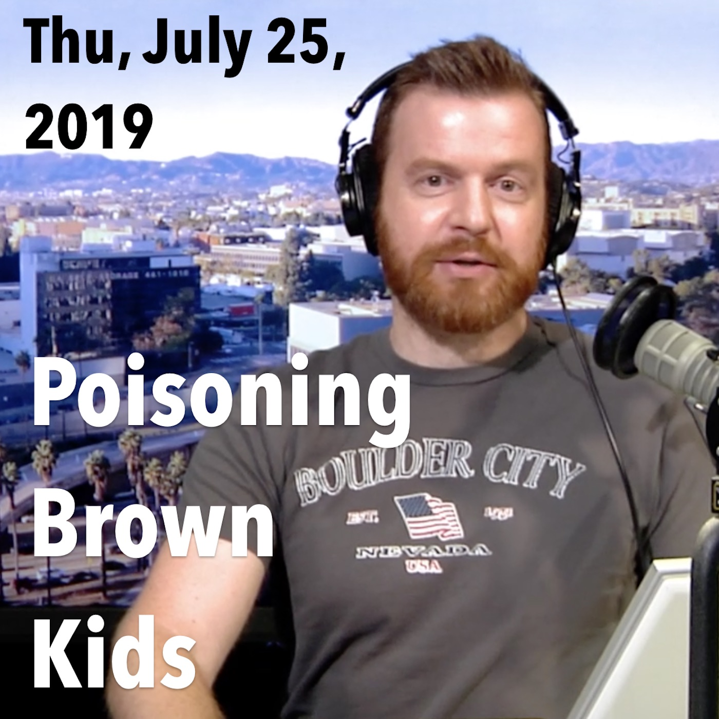 "Square thumbnail from today's show, Thursday, July 25, 2019 – ""Poisoning Brown Kids"""