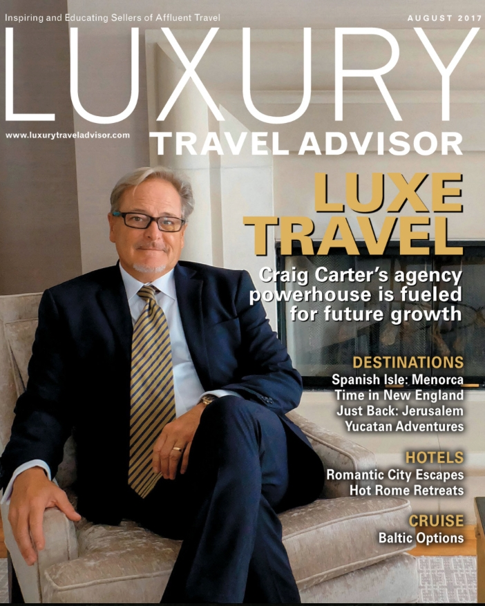 CRAIG CARTER, PRESIDENT AND CEO OF LUXE TRAVEL FEATURED IN AUGUST, 2017  LUXURY TRAVEL ADVISOR