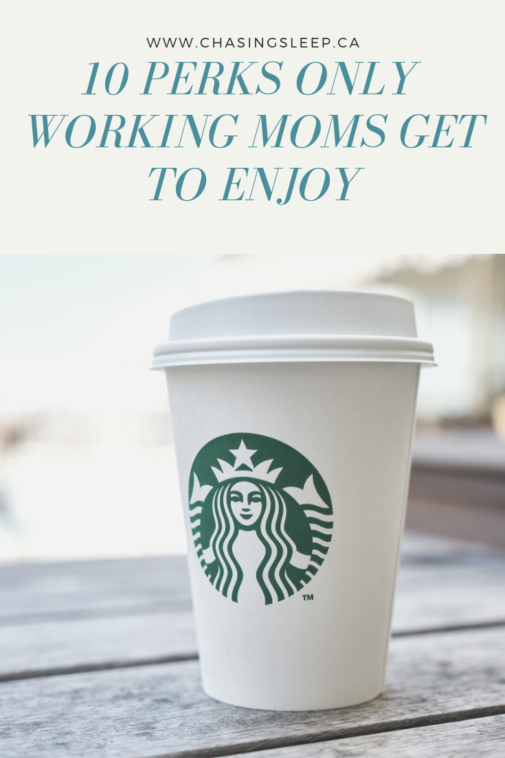 10 Perks Only Working Moms Get to Enjoy _ Chasing Sleep Blog_ Calgary Sleep Consultant.png
