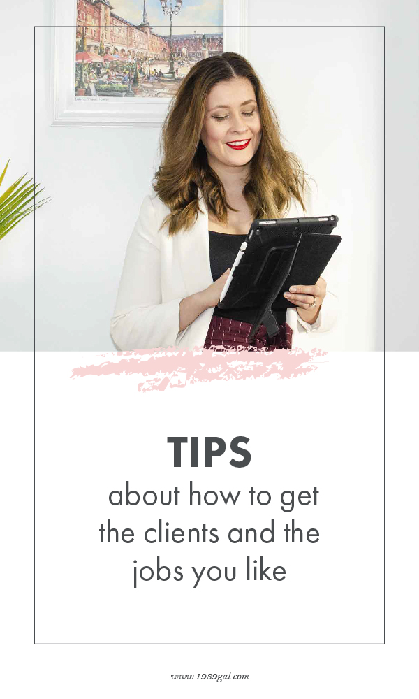 Tips about how to get the clients and the jobs you liketomorrow.jpg