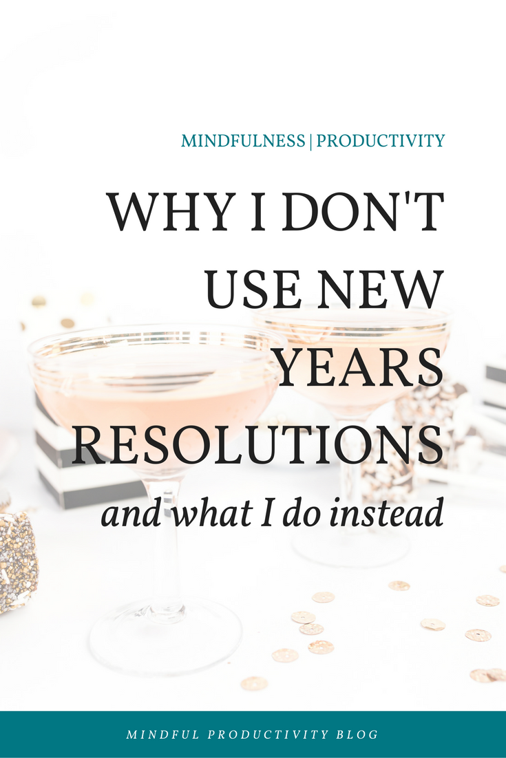 Why I don't use new years resolutions and what I do instead