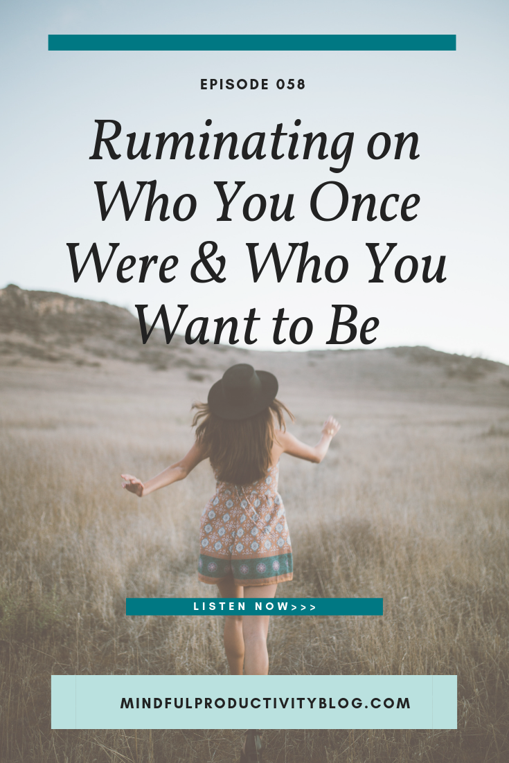 Ruminating on Who You Once Were & Who You Want to Be